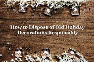 How to Dispose of Holiday Decorations