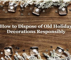 How to Dispose of Old Holiday Decorations Responsibly